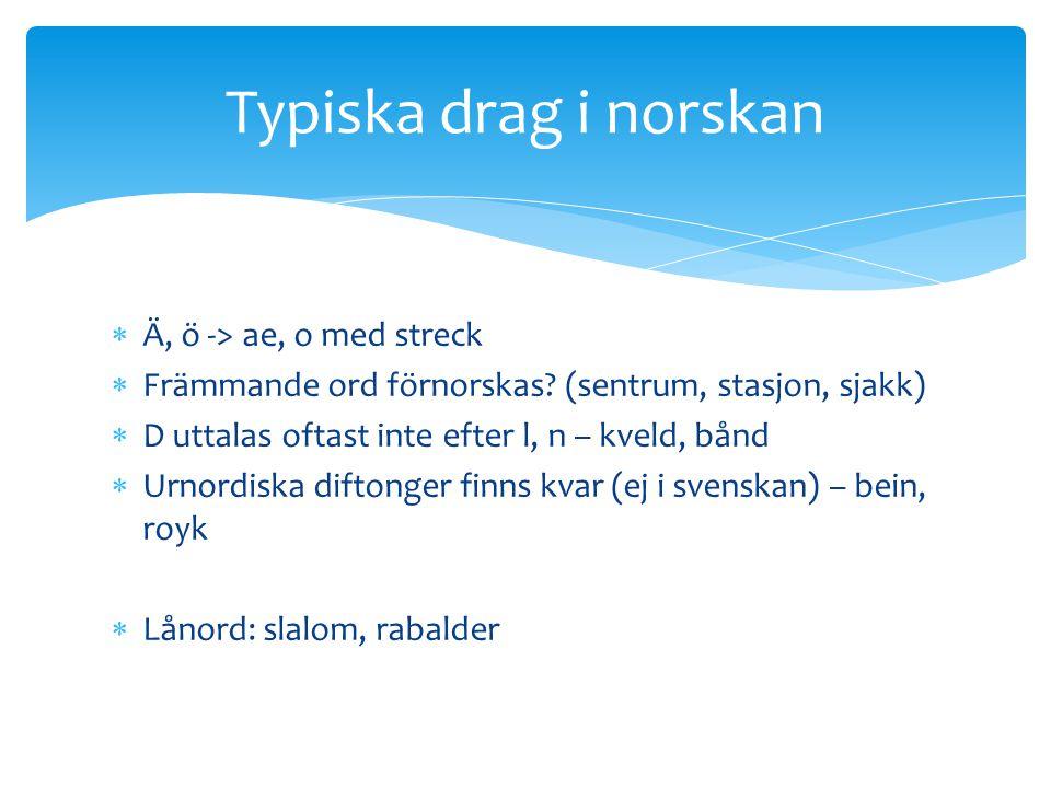 Typiska drag i norskan Ä, ö -> ae, o med streck