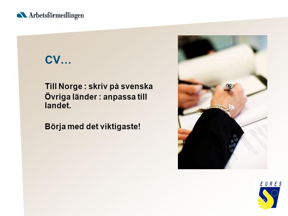 CV… Till Norge : skriv på svenska Övriga länder : anpassa till landet.
