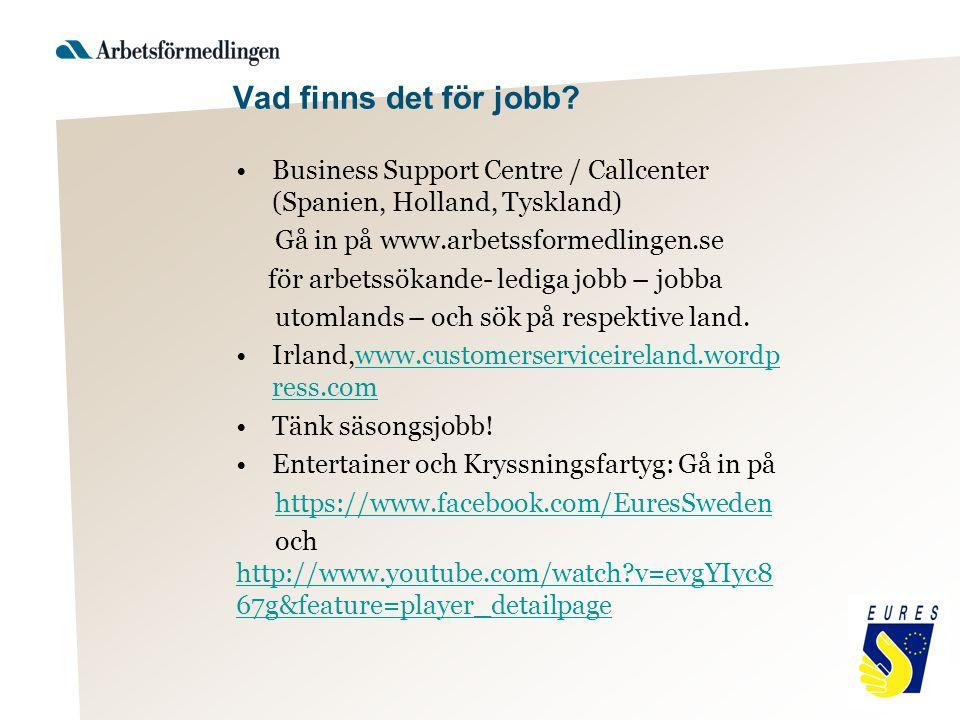 Vad finns det för jobb Business Support Centre / Callcenter (Spanien, Holland, Tyskland) Gå in på www.arbetssformedlingen.se.