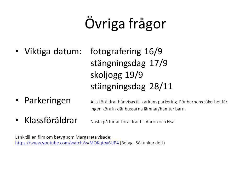 Övriga frågor Viktiga datum: fotografering 16/9 stängningsdag 17/9 skoljogg 19/9 stängningsdag 28/11.