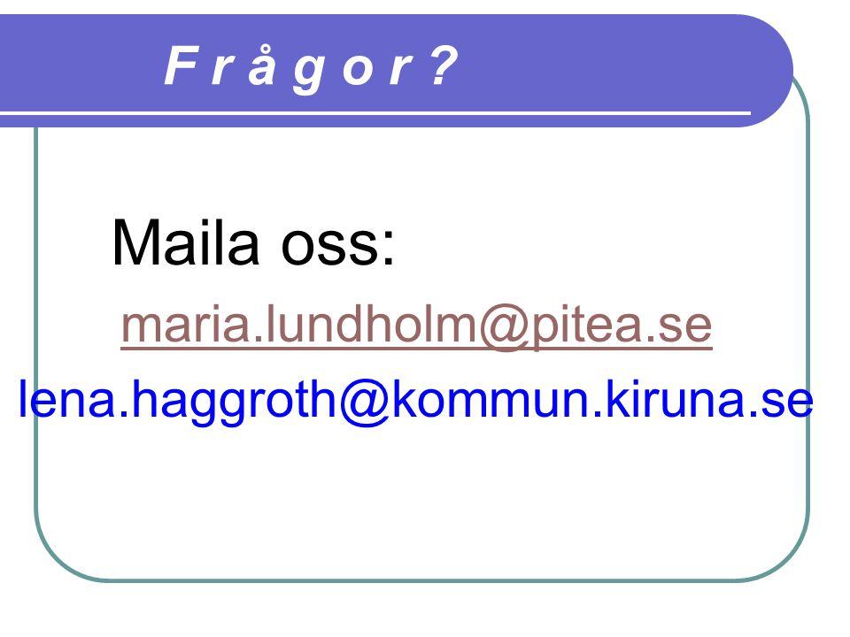 F r å g o r maria.lundholm@pitea.se lena.haggroth@kommun.kiruna.se