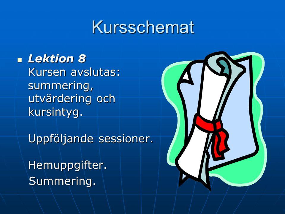 Kursschemat Lektion 8 Kursen avslutas: summering, utvärdering och kursintyg. Uppföljande sessioner. Hemuppgifter.