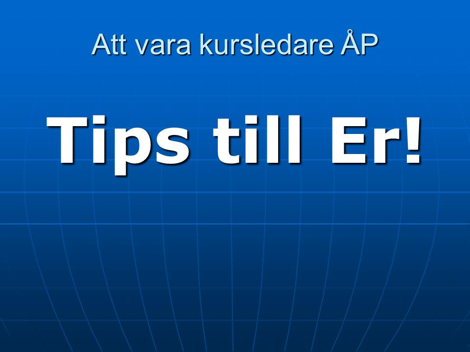 Att vara kursledare ÅP Tips till Er!