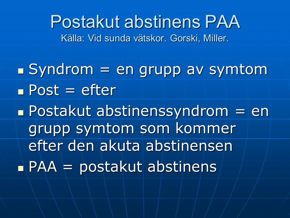 Postakut abstinens PAA Källa: Vid sunda vätskor. Gorski, Miller.