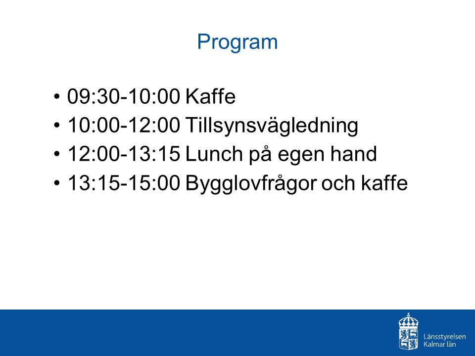 Program 09:30-10:00 Kaffe. 10:00-12:00 Tillsynsvägledning.
