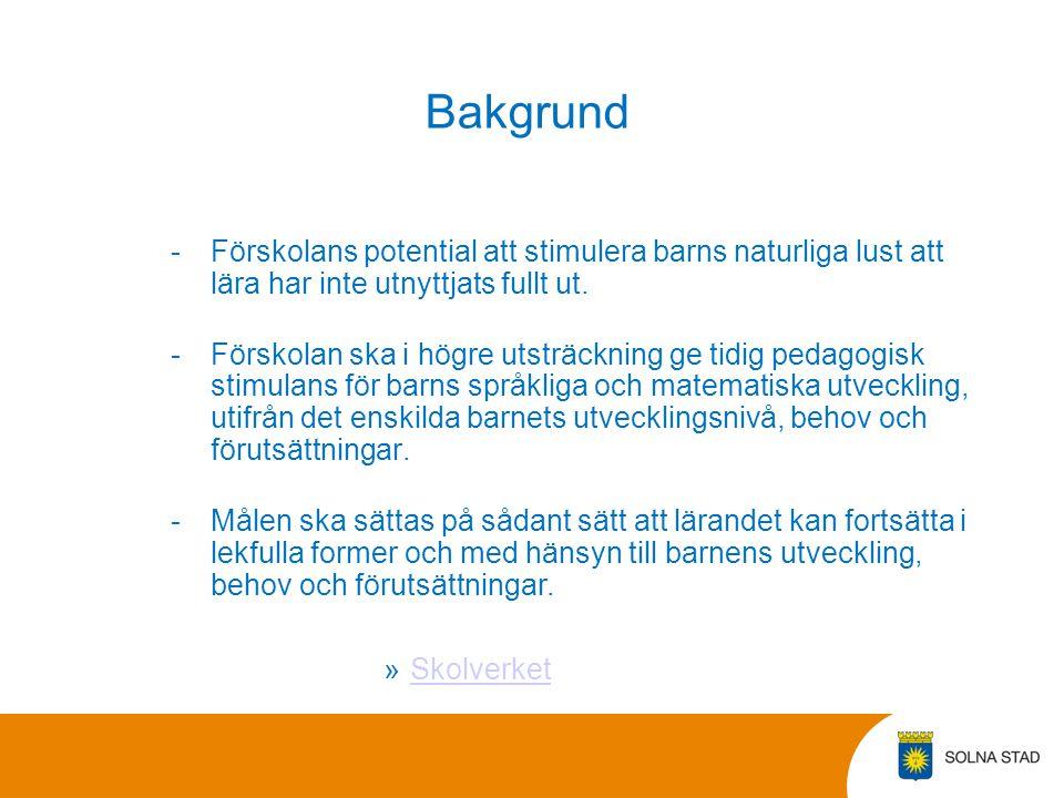 Bakgrund Förskolans potential att stimulera barns naturliga lust att lära har inte utnyttjats fullt ut.