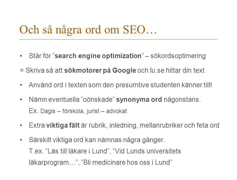 Och så några ord om SEO… Står för search engine optimization – sökordsoptimering. = Skriva så att sökmotorer på Google och lu.se hittar din text.