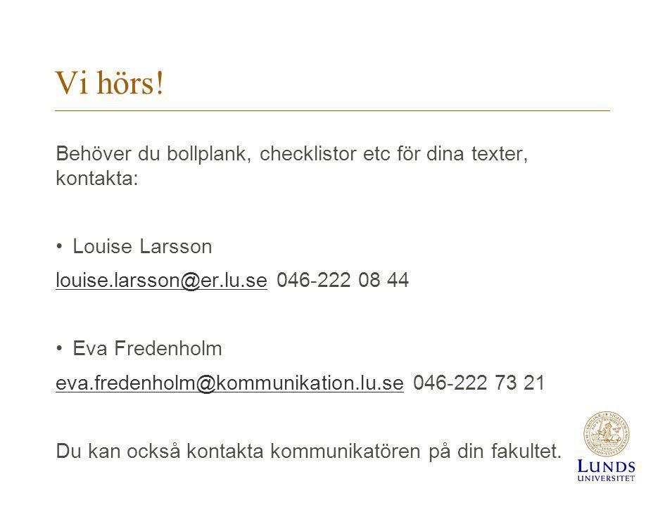 Vi hörs! Behöver du bollplank, checklistor etc för dina texter, kontakta: Louise Larsson. louise.larsson@er.lu.se 046-222 08 44.