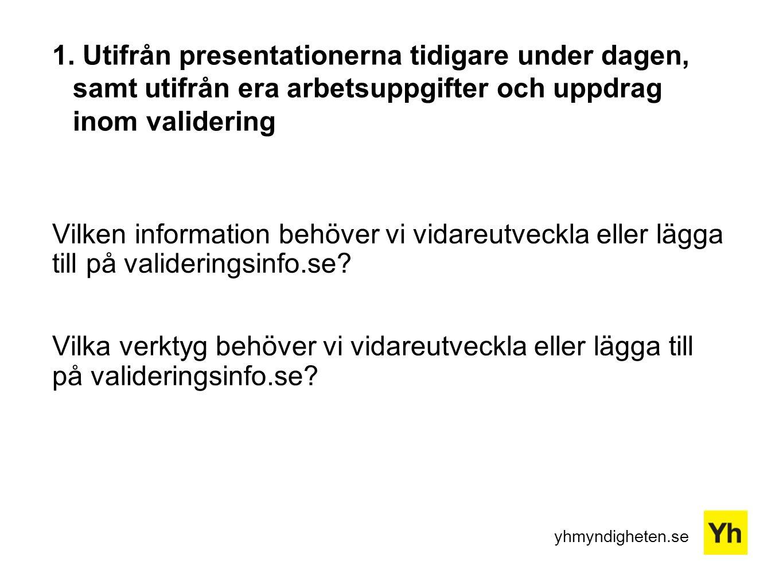 1. Utifrån presentationerna tidigare under dagen, samt utifrån era arbetsuppgifter och uppdrag inom validering