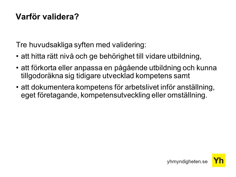 Varför validera Tre huvudsakliga syften med validering:
