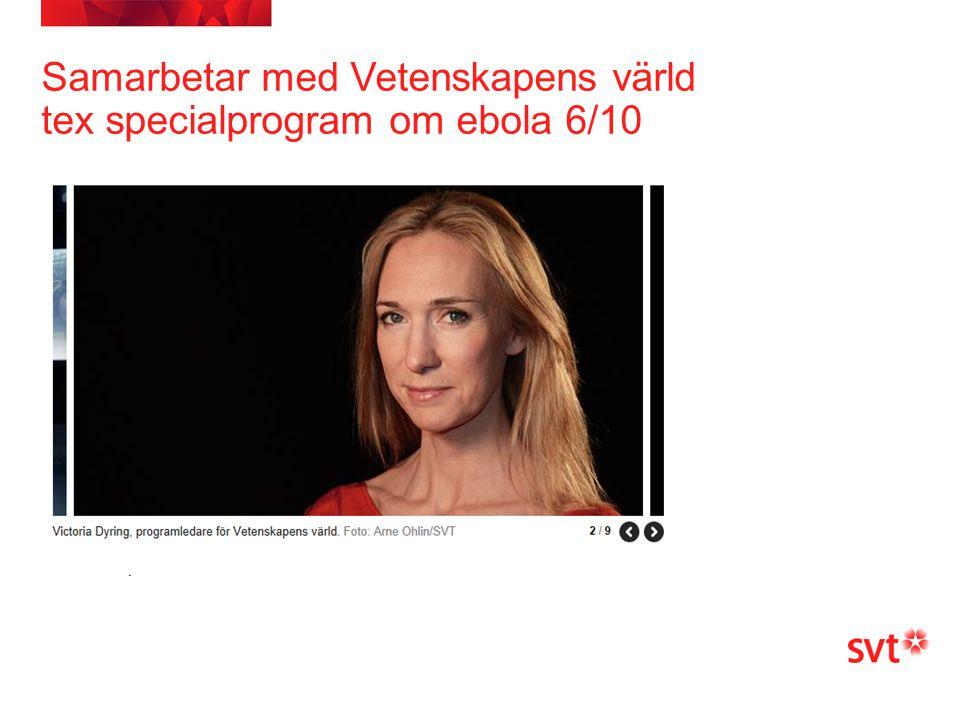 Samarbetar med Vetenskapens värld tex specialprogram om ebola 6/10