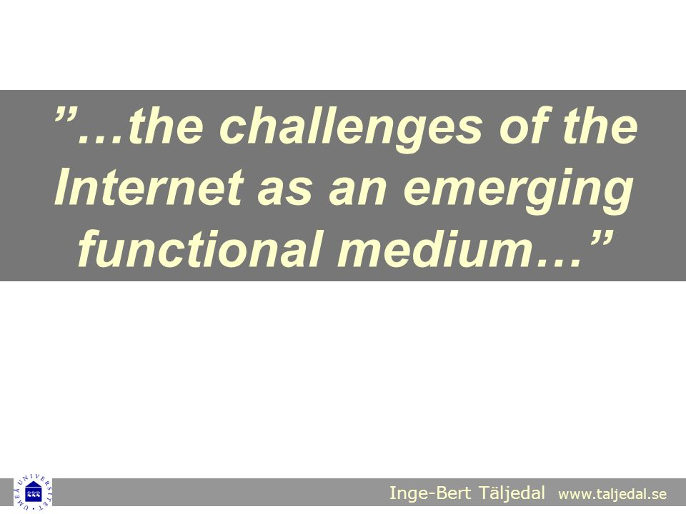 …the challenges of the Internet as an emerging functional medium…