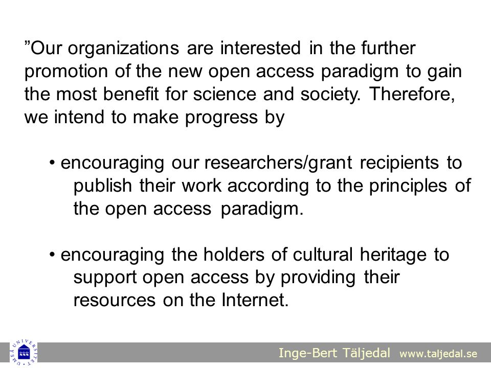 Our organizations are interested in the further promotion of the new open access paradigm to gain the most benefit for science and society. Therefore, we intend to make progress by