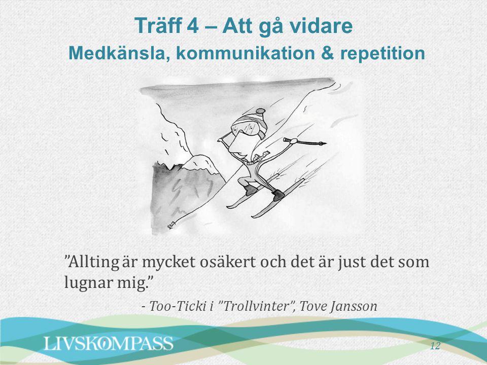 Träff 4 – Att gå vidare Medkänsla, kommunikation & repetition