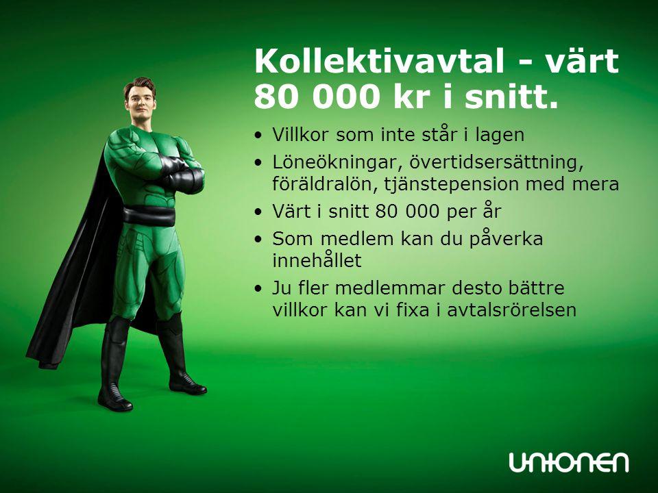 Kollektivavtal - värt 80 000 kr i snitt.