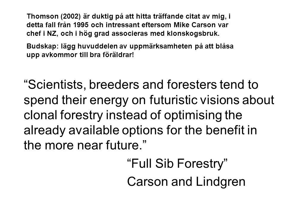 Thomson (2002) är duktig på att hitta träffande citat av mig, i detta fall från 1995 och intressant eftersom Mike Carson var chef i NZ, och i hög grad associeras med klonskogsbruk.