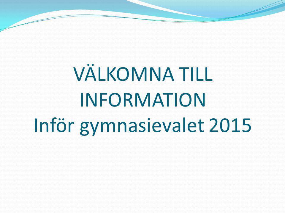 VÄLKOMNA TILL INFORMATION Inför gymnasievalet 2015