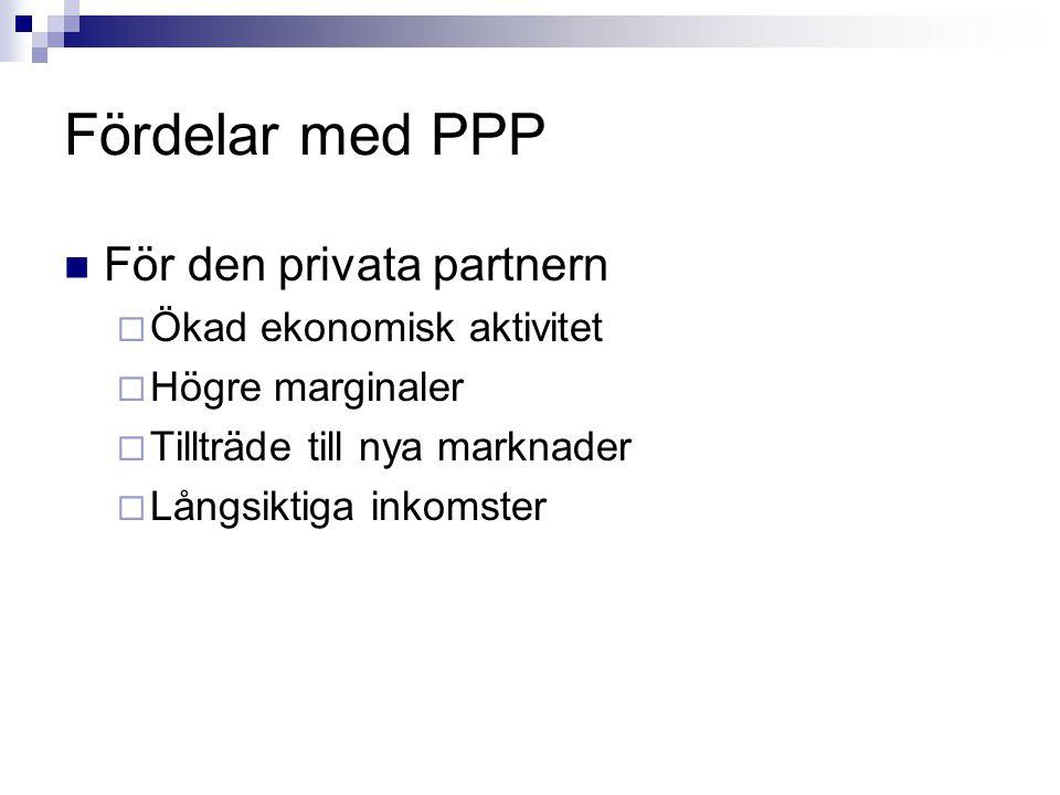Fördelar med PPP För den privata partnern Ökad ekonomisk aktivitet