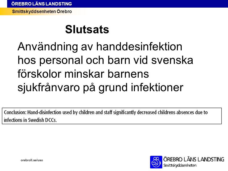 Slutsats Användning av handdesinfektion hos personal och barn vid svenska förskolor minskar barnens sjukfrånvaro på grund infektioner.