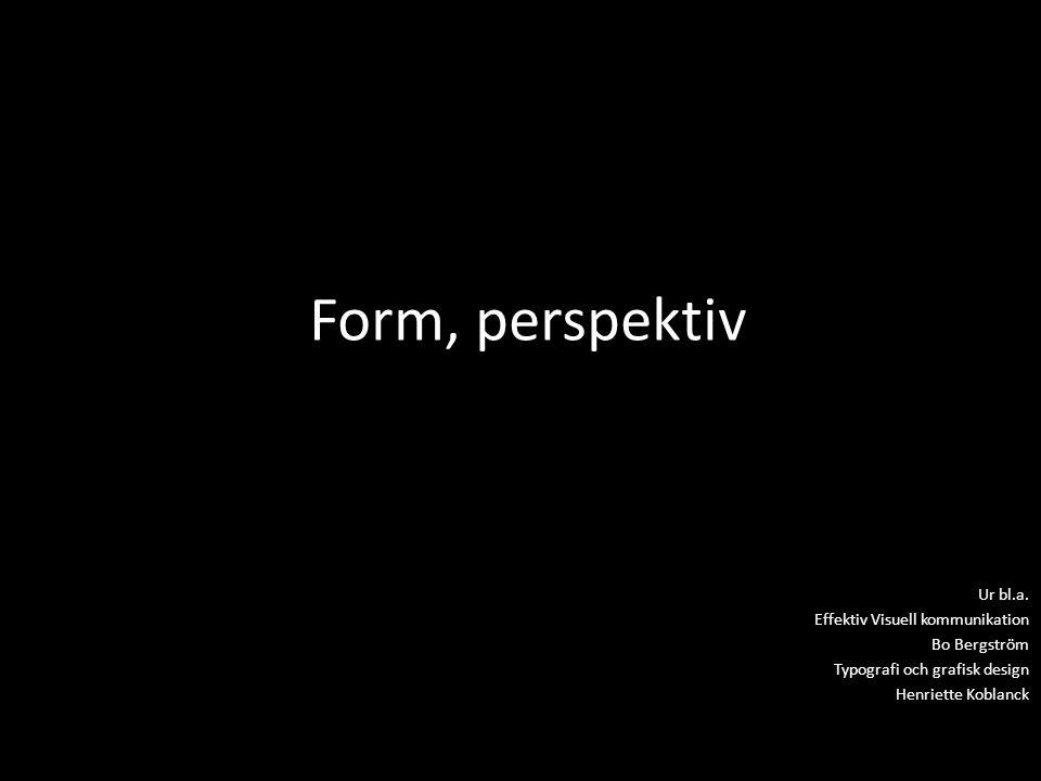 Form, perspektiv Ur bl.a. Effektiv Visuell kommunikation Bo Bergström