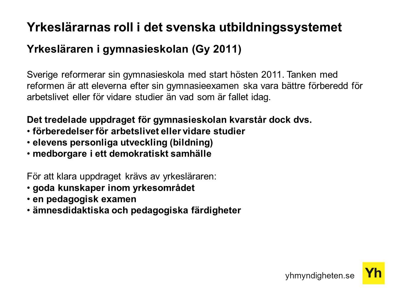 Yrkeslärarnas roll i det svenska utbildningssystemet Yrkesläraren i gymnasieskolan (Gy 2011)