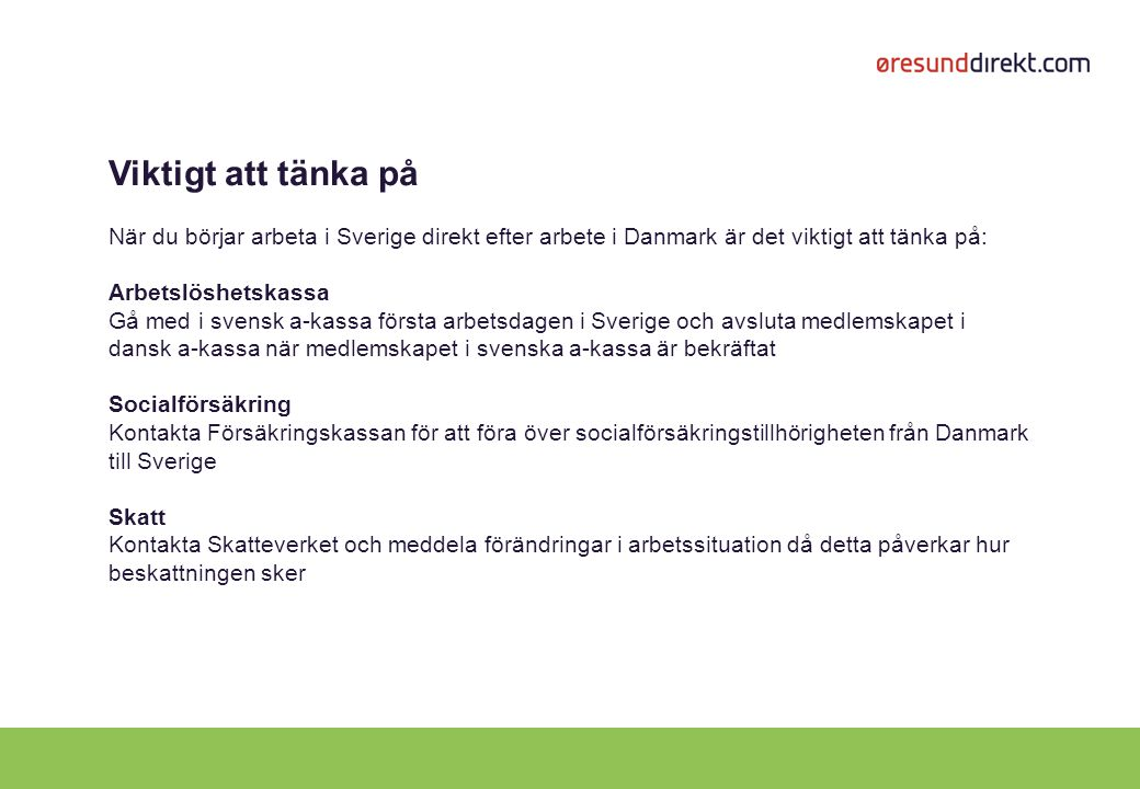 Viktigt att tänka på När du börjar arbeta i Sverige direkt efter arbete i Danmark är det viktigt att tänka på: