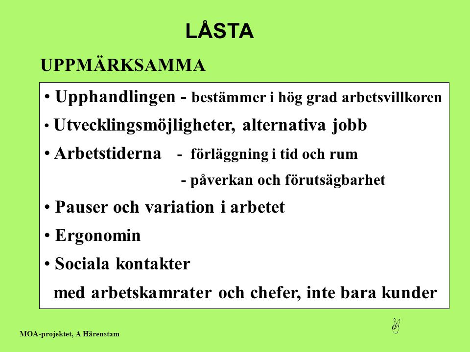 LÅSTA UPPMÄRKSAMMA. Upphandlingen - bestämmer i hög grad arbetsvillkoren. Utvecklingsmöjligheter, alternativa jobb.
