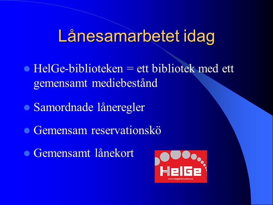 Lånesamarbetet idag HelGe-biblioteken = ett bibliotek med ett gemensamt mediebestånd. Samordnade låneregler.