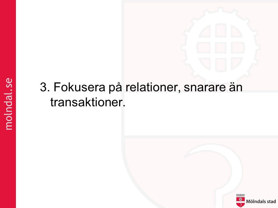 3. Fokusera på relationer, snarare än transaktioner.