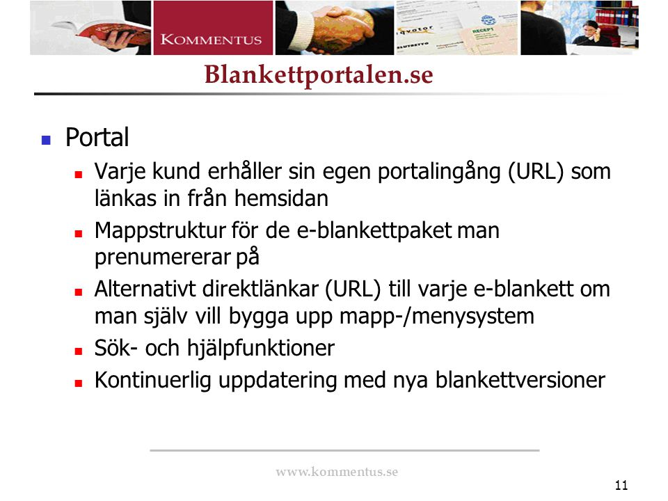 Portal Varje kund erhåller sin egen portalingång (URL) som länkas in från hemsidan. Mappstruktur för de e-blankettpaket man prenumererar på.