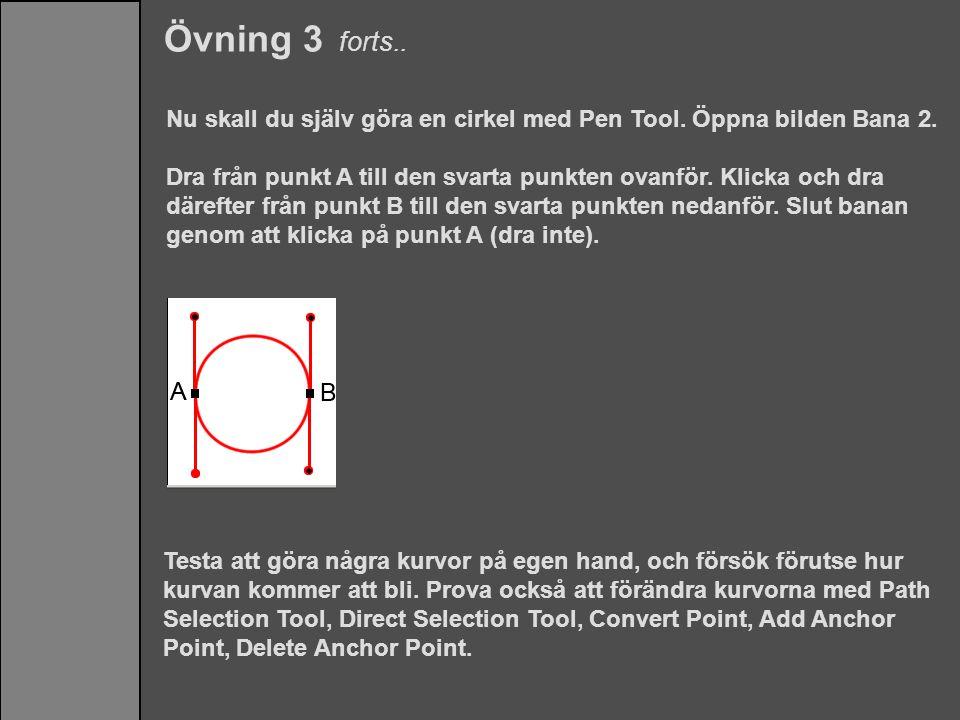 Övning 3 forts.. Nu skall du själv göra en cirkel med Pen Tool. Öppna bilden Bana 2.
