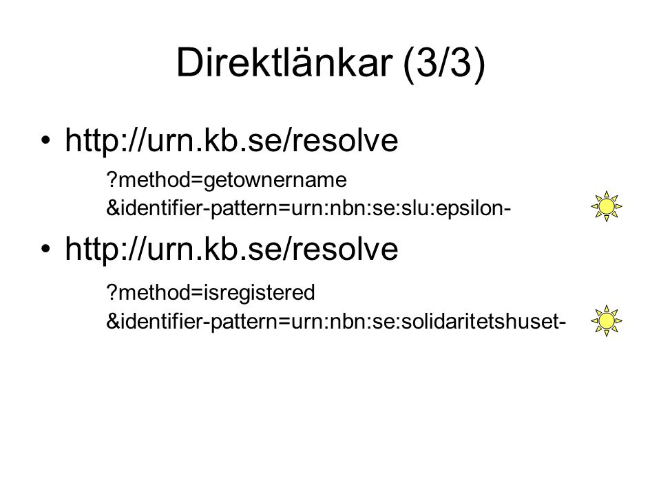 Direktlänkar (3/3) http://urn.kb.se/resolve method=getownername &identifier-pattern=urn:nbn:se:slu:epsilon-