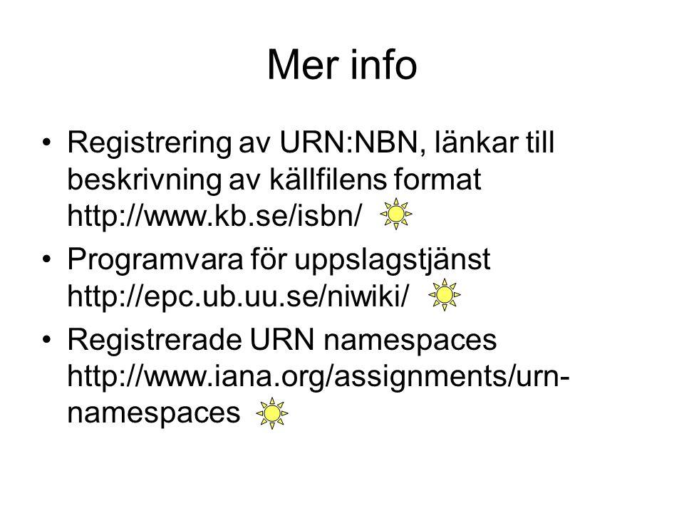 Mer info Registrering av URN:NBN, länkar till beskrivning av källfilens format http://www.kb.se/isbn/