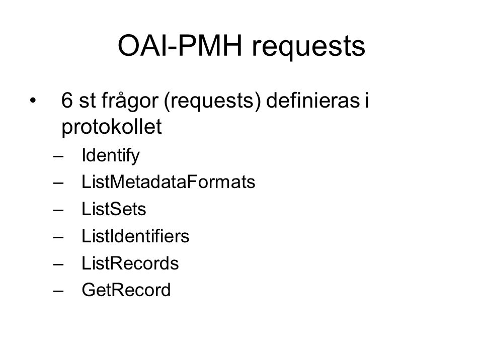 OAI-PMH requests 6 st frågor (requests) definieras i protokollet