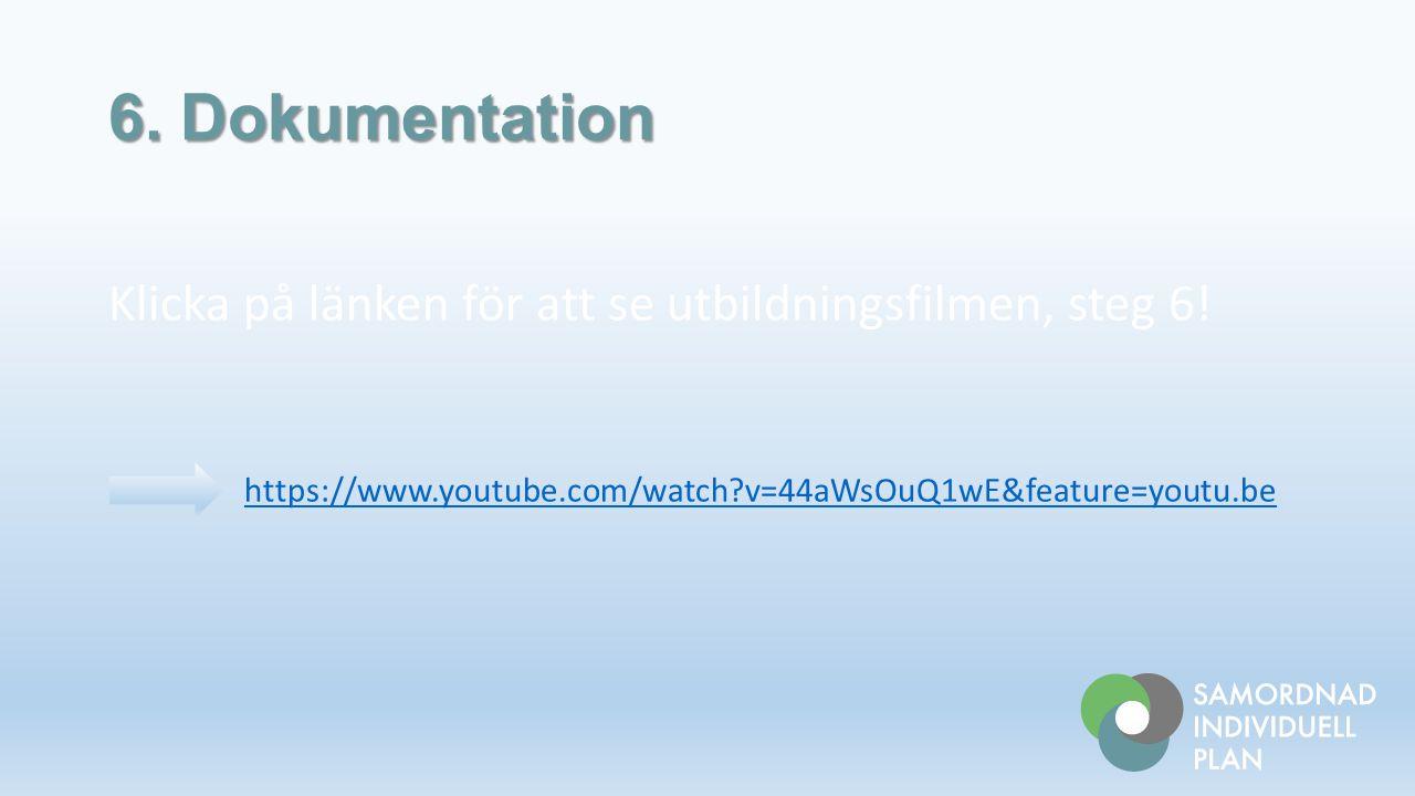 6. Dokumentation Klicka på länken för att se utbildningsfilmen, steg 6.