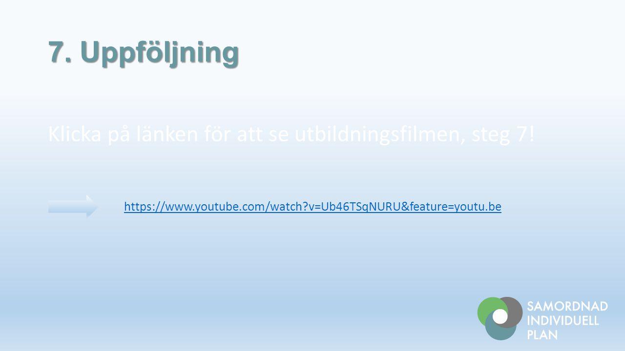7. Uppföljning Klicka på länken för att se utbildningsfilmen, steg 7!