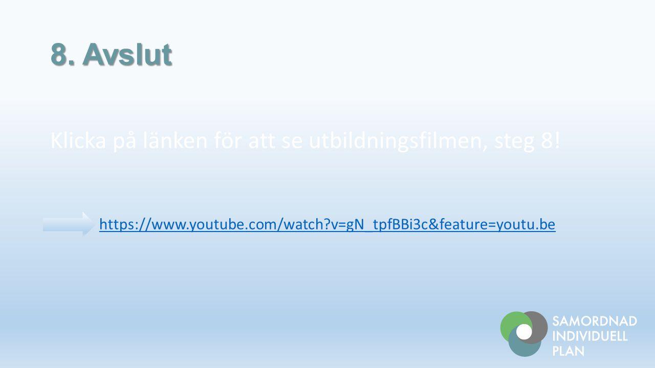 8. Avslut Klicka på länken för att se utbildningsfilmen, steg 8!