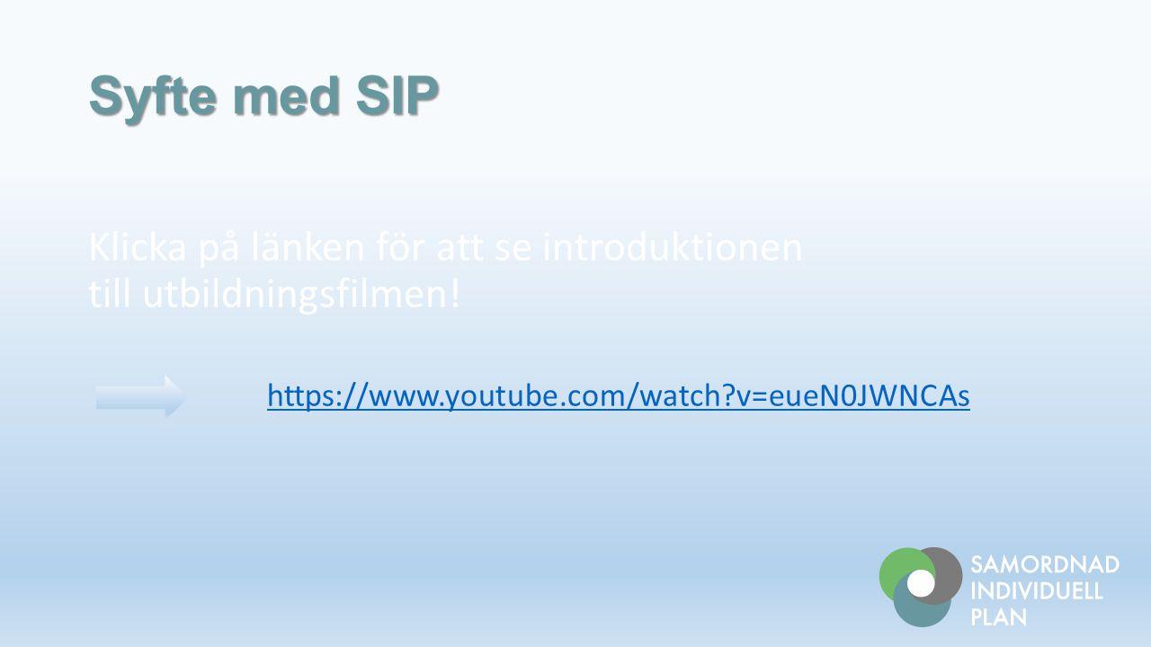 Syfte med SIP Klicka på länken för att se introduktionen till utbildningsfilmen.