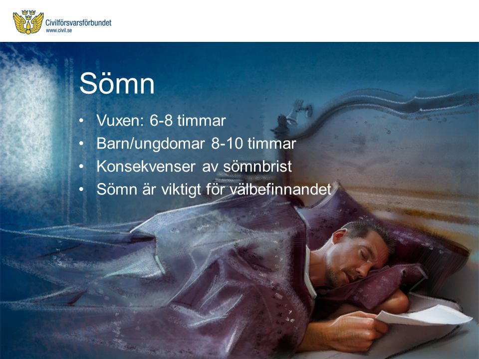 Sömn Vuxen: 6-8 timmar Barn/ungdomar 8-10 timmar
