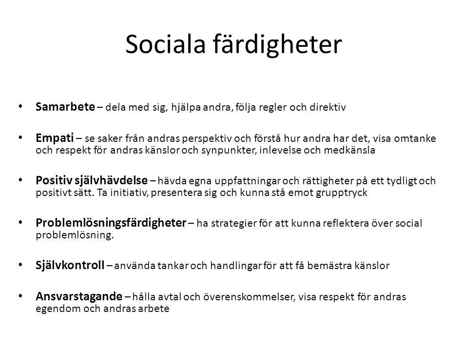 Sociala färdigheter Samarbete – dela med sig, hjälpa andra, följa regler och direktiv.