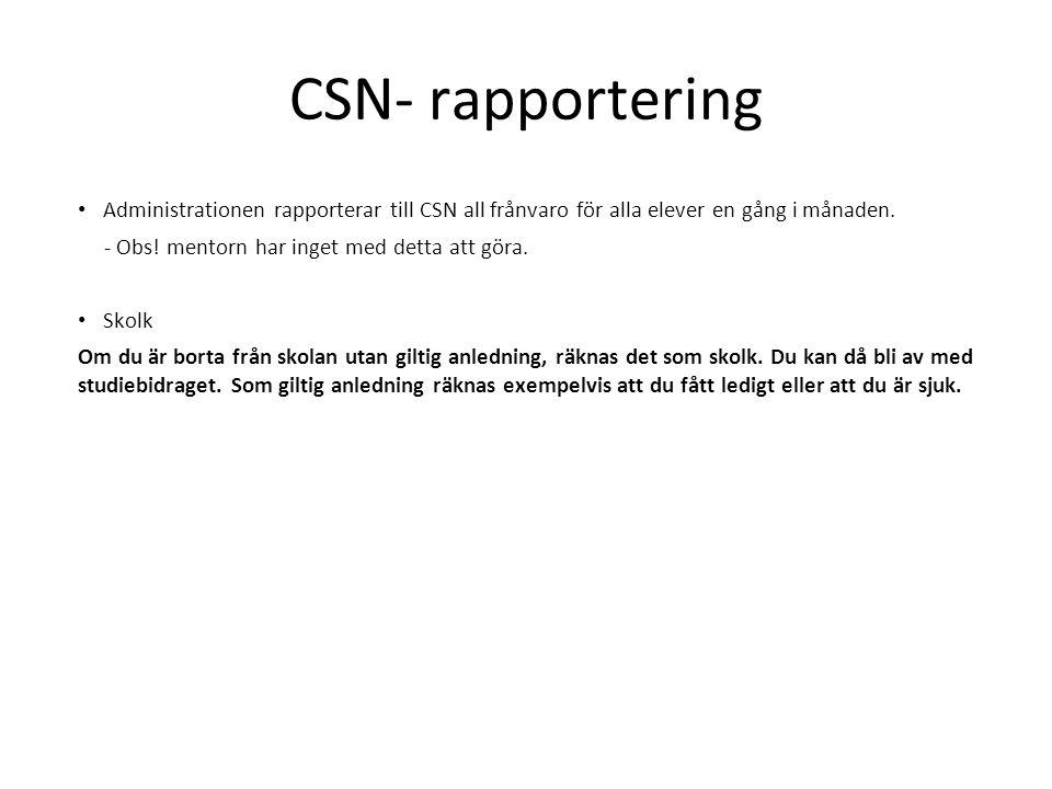 CSN- rapportering Administrationen rapporterar till CSN all frånvaro för alla elever en gång i månaden.