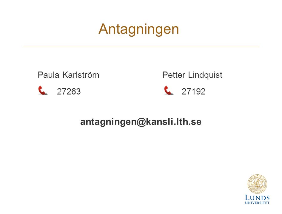 Antagningen antagningen@kansli.lth.se Paula Karlström 27263
