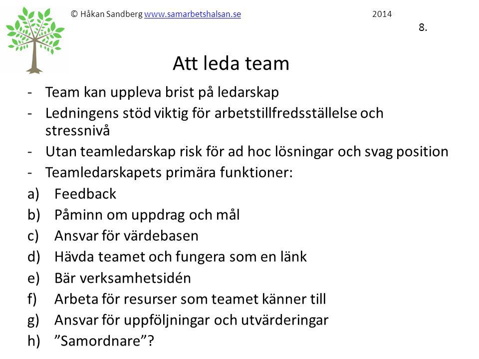 © Håkan Sandberg www.samarbetshalsan.se 2014 8. Att leda team