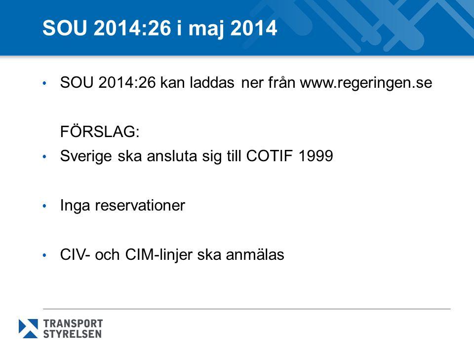 SOU 2014:26 i maj 2014 SOU 2014:26 kan laddas ner från www.regeringen.se. FÖRSLAG: Sverige ska ansluta sig till COTIF 1999.
