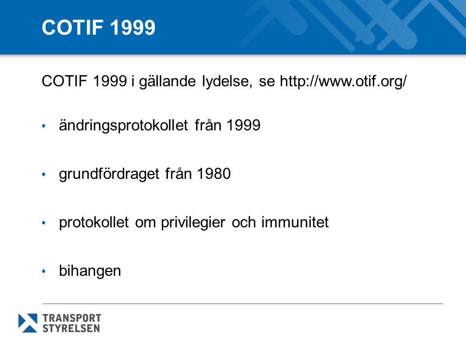 COTIF 1999 COTIF 1999 i gällande lydelse, se http://www.otif.org/