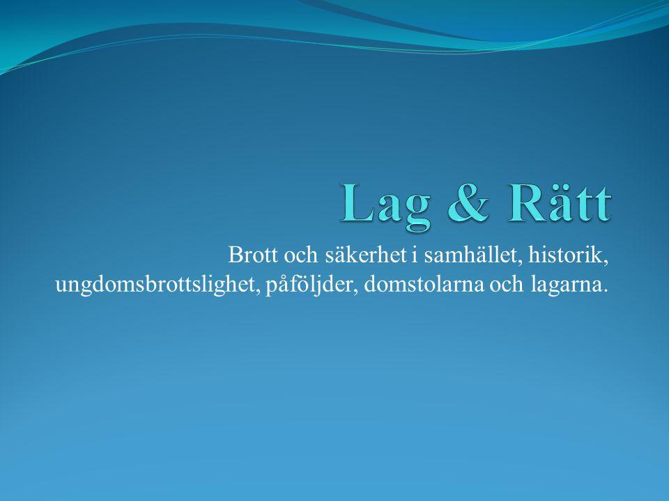 Lag & Rätt Brott och säkerhet i samhället, historik, ungdomsbrottslighet, påföljder, domstolarna och lagarna.