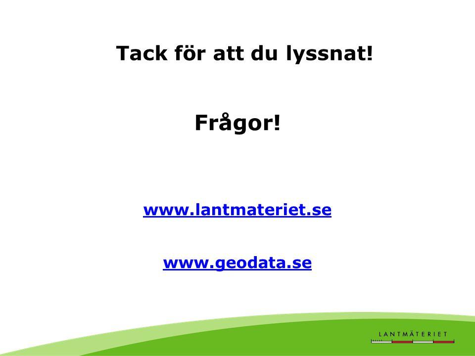 Tack för att du lyssnat! Frågor! www.lantmateriet.se www.geodata.se