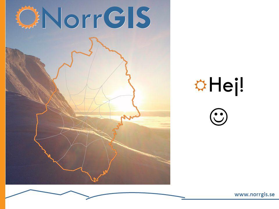 Hej!  TIDSÅTGÅNG 5 min: NorrGIS (Fredrik) Dagens punkter (Maggan)