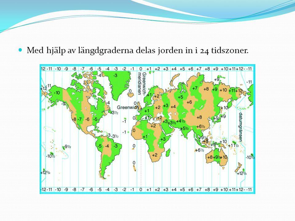 Med hjälp av längdgraderna delas jorden in i 24 tidszoner.
