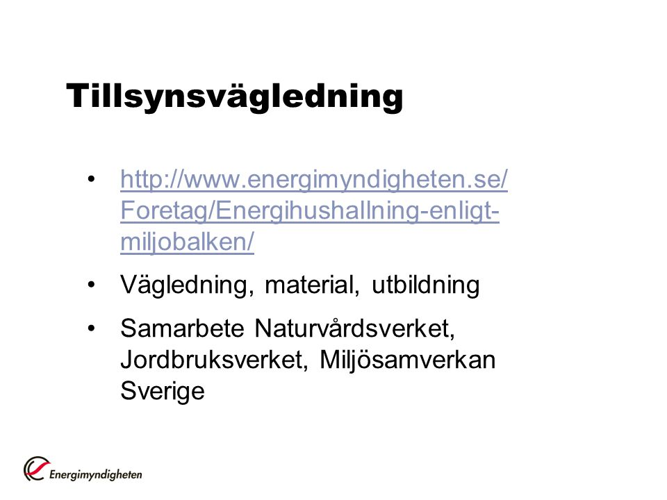 Tillsynsvägledning http://www.energimyndigheten.se/Foretag/Energihushallning-enligt-miljobalken/ Vägledning, material, utbildning.